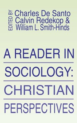 A Reader in Sociology; Christian Perspectives  -     Edited By: Charles P. De Santo, Calvin Redekop, William L. Smith-Hinds