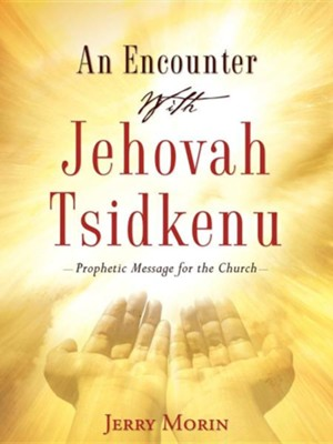 An Encounter with Jehovah Tsidkenu  -     By: Jerry Morin