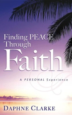 Finding Peace Through Faith  -     By: Daphne Clarke