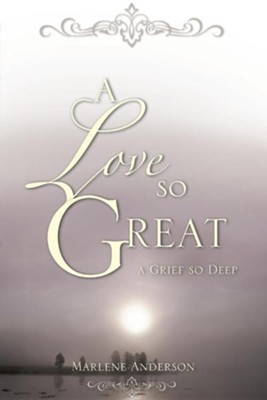 A Love So Great  -     By: Marlene Anderson