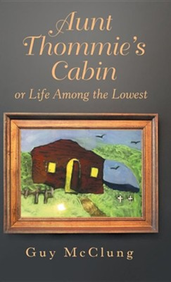 Aunt Thommie's Cabin: Or Life Among the Lowest  -     By: Guy McClung