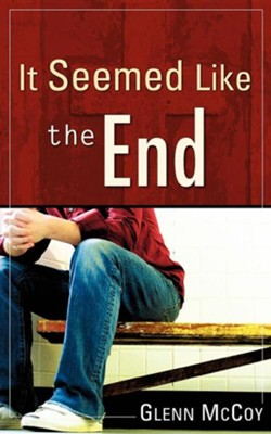 It Seemed Like the End  -     By: Glenn McCoy