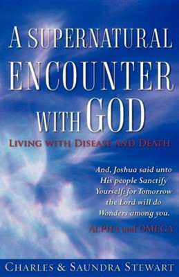 A Supernatural Encounter with God  -     By: Charles Stewart, Saundra Stewart