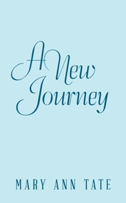 A New Journey  -     By: Mary Ann Tate