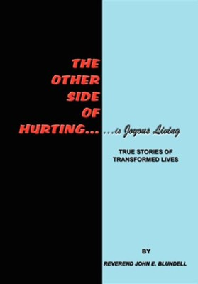 The Other Side of Hurting: True Stories of Transformed Lives  -     By: Reverend John E. Blundell