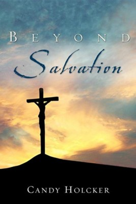 Beyond Salvation  -     By: Candy Holcker