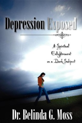 Depression Exposed  -     By: Belinda G. Moss