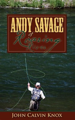 Andy Savage of Roaring River  -     By: John Calvin Knox