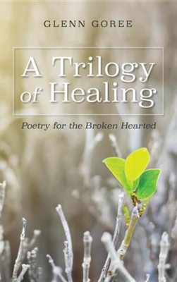 A Trilogy of Healing  -     By: Glenn Goree