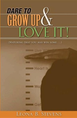 Dare to Grow Up and Love It!  -     By: Leona B. Stevens