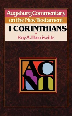 1 Corinthians: Augsburg Commentary on the New Testament   -     By: R.A. Harrisville