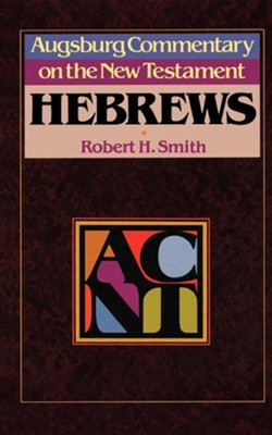 Hebrews: Augsburg Commentary on the New Testament   -     By: Robert Smith