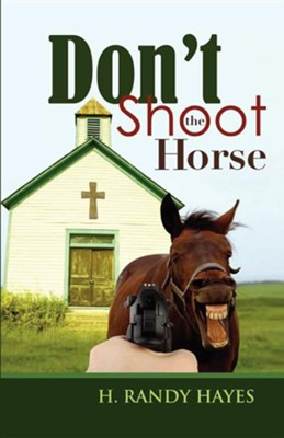 Don't Shoot the Horse  -     By: H. Randy Hayes