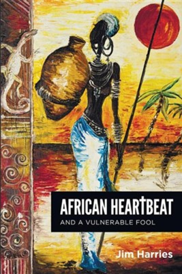 African Heartbeat and a Vulnerable Fool  -     By: Jim Harries