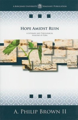 Hope Amidst Ruin: A Literary & Theological Analysis of Ezra  -     By: A. Philip Brown II