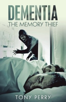 Dementia the Memory Thief  -     By: Tony Perry