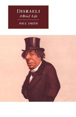 Disraeli: A Brief Life  -     By: Paul Smith