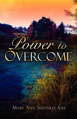 Power to Overcome  -     By: Mary Ann Shepard Ash