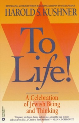 To Life: A Celebration of Jewish Being and Thinking  -     By: Harold S. Kushner