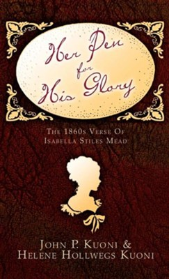 Her Pen for His Glory  -     By: John P. Kuoni, Helene Hollwegs Kuoni