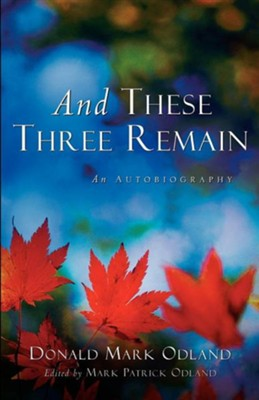 And These Three Remain  -     Edited By: Mark Patrick Odland     By: Donald Mark Odland