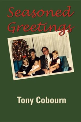 Seasoned Greetings  -     By: Tony Cobourn