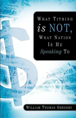 What Tithing Is Not, What Nation Is He Speaking to  -     By: William Thomas Gregory