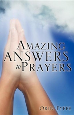 Amazing Answers to Prayers  -     By: Orin Fyffe