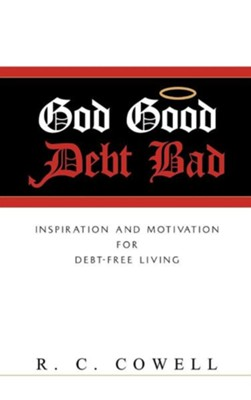 God Good-Debt Bad  -     By: R.C. Cowell