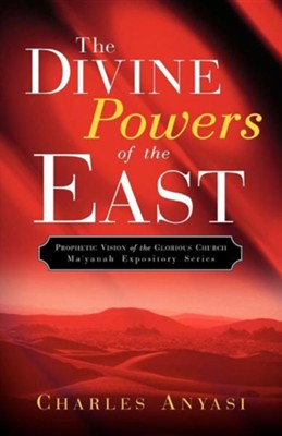 The Divine Powers of the East  -     By: Charles Anyasi
