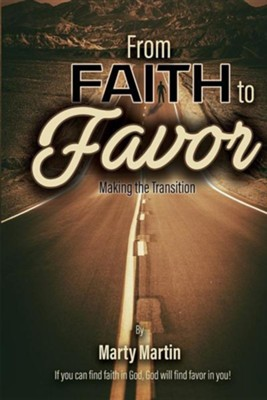 From Faith to Favor - Making the Transition  -     By: Marty Martin