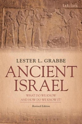 Ancient Israel: What Do We Know and How Do We Know It?: Revised Edition  -     By: Lester L. Grabbe
