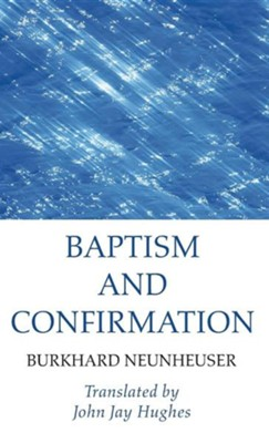 Baptism and Confirmation  -     By: Burkhard Neunheuser & John Jay Hughes