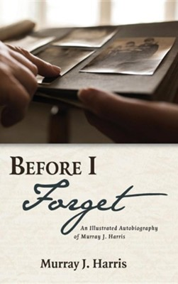 Before I Forget  -     By: Murray J. Harris
