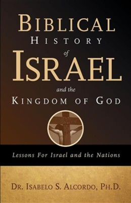 Biblical History of Israel and the Kingdom of God  -     By: Isabelo S. Alcordo