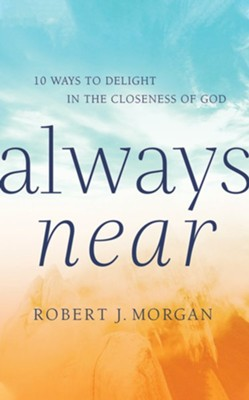 Always Near: 10 Ways to Delight in the Closeness of God, Unabridged Audiobook on CD  -     By: Robert J. Morgan