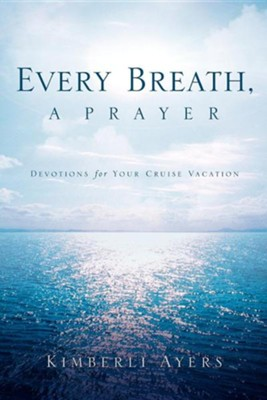 Every Breath, a Prayer  -     By: Kimberli Ayers