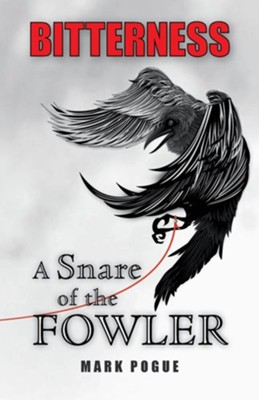 Bitterness: A Snare of the Fowler  -     By: Mark Pogue