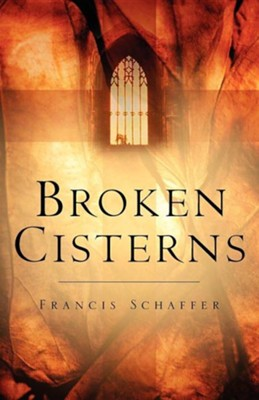 Broken Cisterns  -     By: Francis Schaffer