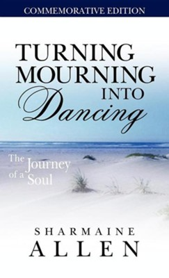 Turning Mourning Into Dancing-A Journey of a Soul  -     By: Sharmaine Allen