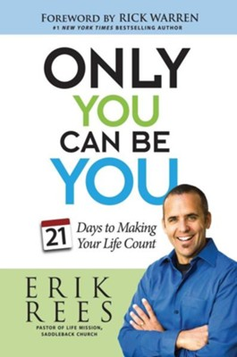 Only You Can Be You: 21 Days to Making Your Life Count  -     By: Erik Rees, Rick Warren