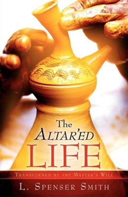 The Altar'ed Life  -     By: L. Spenser Smith