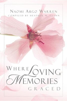 Where Loving Memories Graced  -     By: Heather M. Glenn, Naomi Argo Warren
