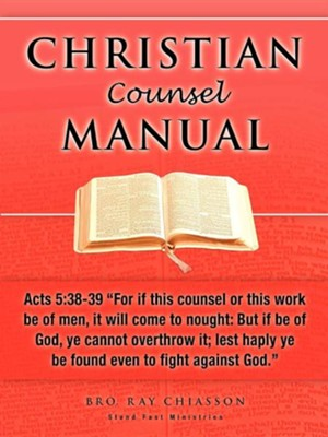 Christian Counsel Manual  -     By: Ray Chiasson