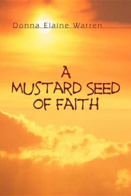 A Mustard Seed of Faith  -     By: Donna Elaine Warren