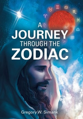 A Journey Through the Zodiac  -     By: Gregory W. Simank