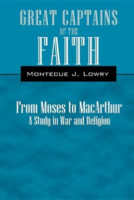 Great Captains of the Faith: From Moses to MacArthur a Study in War and Religion  -     By: Montecue J. Lowry