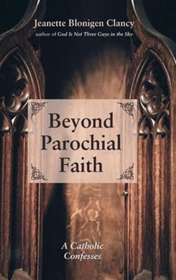 Beyond Parochial Faith  -     By: Jeanette Blonigen Clancy