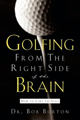 Golfing from the Right Side of the Brain  -     By: Bob Burton