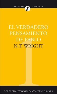 El Verdadero Pensamiento de Pablo: Ensayo Sobre La Teologia Paulina, What St. Paul Really Said, What St. Paul Really Said  -     By: Tom Wright